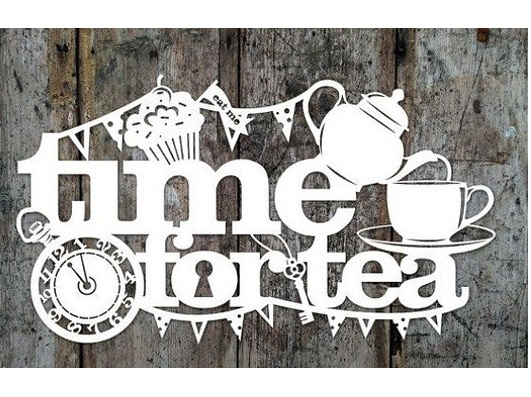 * Time for tea - Время для чая.